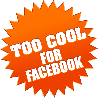 Too Cool For Facebook